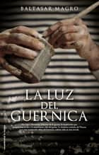 La luz del Guernica ebook by Baltasar Magro