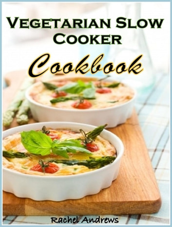 Vegetarian Slow Cooker Cookbook: Delicious and Convenient Vegetarian Eating ebook by Rachel Andrews