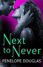 Next to Never ebook by Penelope Douglas