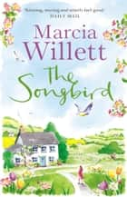 The Songbird - A perfect holiday escape set in the beautiful West Country ebook by Marcia Willett