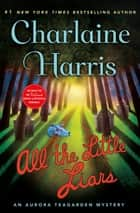 All the Little Liars - An Aurora Teagarden Mystery ebook by Charlaine Harris