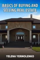 Basics of Buying and Selling Real Estate ebook by Yelena Yermolenko