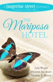 The Mariposa Hotel ebook by Julie Wright,Melanie Jacobson,Heather B. Moore