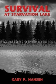 Survival at Starvation Lake ebook by Gary P. Hansen