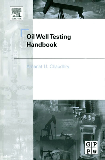 Oil Well Testing Handbook ebook by Amanat Chaudhry