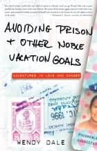 Avoiding Prison and Other Noble Vacation Goals ebook by Wendy Dale