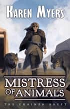 Mistress of Animals - A Lost Wizard's Tale ebook by Karen Myers