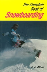 Complete Book Snowboarding ebook by K.C. Althen