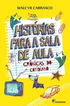 Histórias para a sala de aula - Crônicas do cotidiano ebook by Walcyr Carrasco