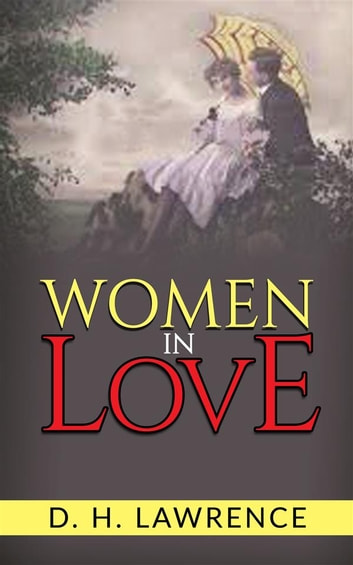 an analysis of women in love by d h lawrence Women in love by dh lawrence published by planet eboo k visit the site to download free ebooks of classic literature, books and novels this work is licensed under a creative commons attribution-  10 women in love wonderful, another world the people are all ghouls, and.