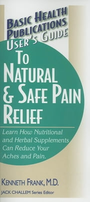 User's Guide to Natural & Safe Pain Relief ebook by Kenneth Frank,Jack Challem