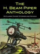 The H. Beam Piper Anthology - 33 Classic Short Stories and Novels 電子書 by H. Beam Piper