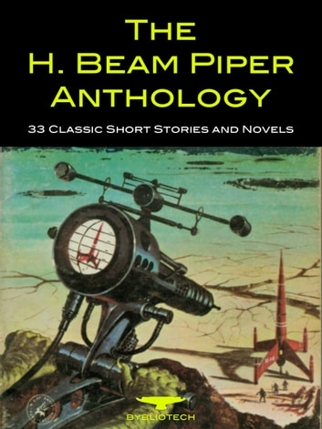 The H. Beam Piper Anthology - 33 Classic Short Stories and Novels eBook by H. Beam Piper
