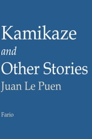 Kamikaze and Other Stories ebook by Juan LePuen