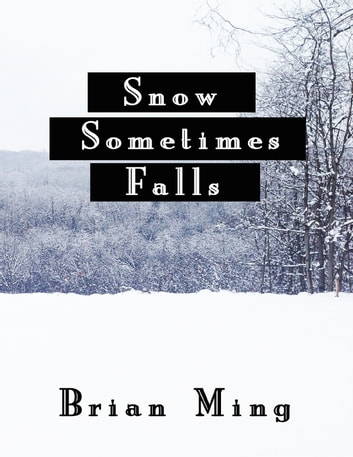 Snow Sometimes Falls ebook by Brian Ming