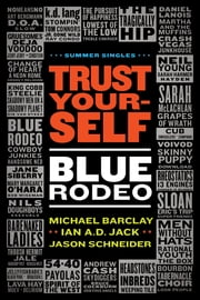 Trust Yourself: Blue Rodeo ebook by Michael Barclay,Ian A.D. Jack,Jason Schneider