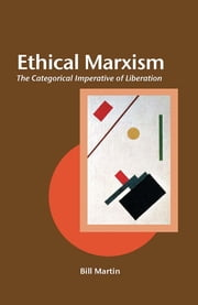 Ethical Marxism - The Categorical Imperative of Liberation ebook by Bill Martin