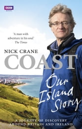 Coast: Our Island Story - A Journey of Discovery Around Britain's Coastline ebook by Nicholas Crane