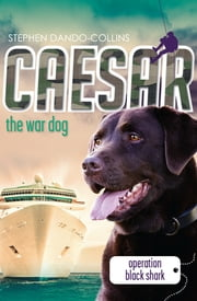 Caesar the War Dog 5: Operation Black Shark ebook by Stephen Dando-Collins