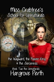 The Wayward, the Raven King, and the Sorceress - the Unnaturals, #2 ebook by Hargrove Perth
