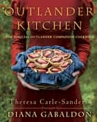 Outlander Kitchen - The Official Outlander Companion Cookbook ebook by Theresa Carle-Sanders, Diana Gabaldon