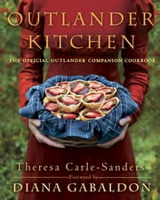 Outlander Kitchen - The Official Outlander Companion Cookbook ebook by Theresa Carle-Sanders