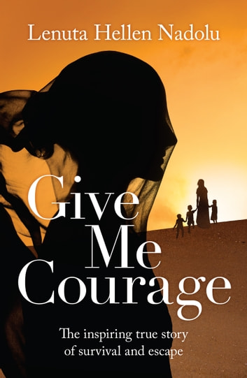 Give Me Courage ebook by Lenuta Hellen Nadolu