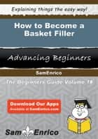How to Become a Basket Filler ebook by Coleman Ashmore