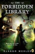 The Forbidden Library ebook by Django Wexler, Alexander Jansson