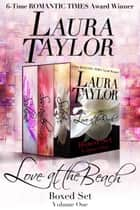 LOVE AT THE BEACH Boxed Set - (Volume One - 3 Complete Novels - Seduction, Surrender, & Sublime) ebook by Laura Taylor