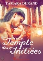Le temple des initiées ebook by Tamara Durand