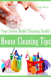 House Cleaning Tips: Your Green Home Cleaning Guide! ebook by Deedee Moore