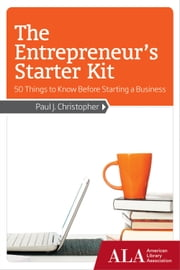 The Entrepreneur's Starter Kit: 50 Things to Know Before Starting a Business ebook by Paul J. Christopher