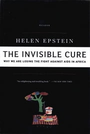 The Invisible Cure - Why We Are Losing the Fight Against AIDS in Africa ebook by Helen Epstein