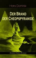 Der Brand der Cheopspyramide (Science-Fiction-Roman) - Gefahr der Atomzertrümmerung ebook by Hans Dominik