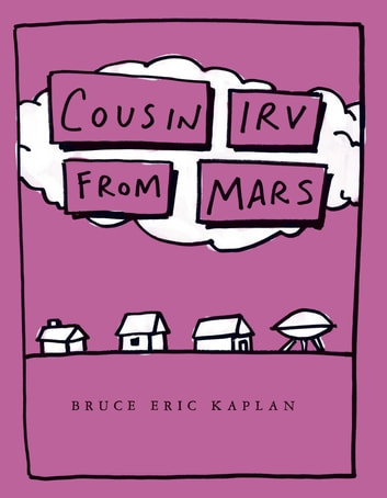 Cousin Irv from Mars - with audio recording ebook by Bruce Eric Kaplan