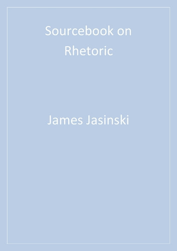 Sourcebook on Rhetoric ebook by Dr. James L. Jasinski