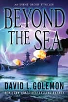 Beyond the Sea - An Event Group Thriller ebook by David L. Golemon