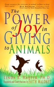 The Power of Joy in Giving to Animals ebook by Linda R. Harper, Ph.D.