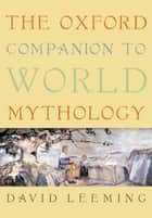 The Oxford Companion to World Mythology ebook by David Leeming
