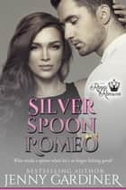 Silver Spoon Romeo - The Royal Romeos, #5 ebook by Jenny Gardiner