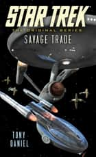 Star Trek: The Original Series: Savage Trade ebook by Tony Daniel