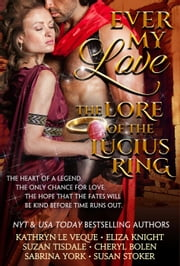 Ever My Love: The Lore of the Lucius Ring - The Legend of the Theodosia Sword, #2 ebook by Kathryn Le Veque,Susan Stoker,Suzan Tisdale,Cheryl Bolen,Sabrina York,Eliza Knight