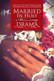 Married in Holy Matrimony Drama ebook by Velma Scott-Phillips