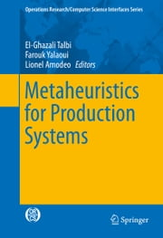 Metaheuristics for Production Systems ebook by El-Ghazali Talbi,Farouk Yalaoui,Lionel Amodeo