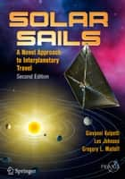 Solar Sails - A Novel Approach to Interplanetary Travel ebook by Gregory L. Matloff, Giovanni Vulpetti, Les Johnson