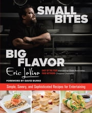 Small Bites Big Flavor - Simple, Savory, and Sophisticated Recipes for Entertaining ebook by Eric Levine,Tony Calarco,David Burke