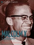 Malcolm X: A Biography: The life and times of Malcolm X, in one convenient little book. ebook by Steven Takamura