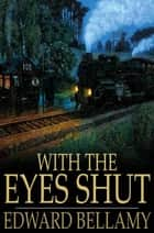 With the Eyes Shut ebook by Edward Bellamy