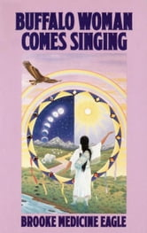 Buffalo Woman Comes Singing ebook by Brooke Medicine Eagle